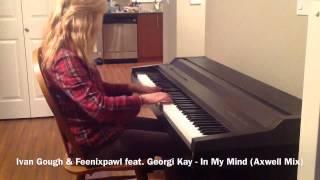 Ivan Gough & Feenixpawl feat. Georgi Kay - In My Mind (Axwell Mix) (Piano Cover)