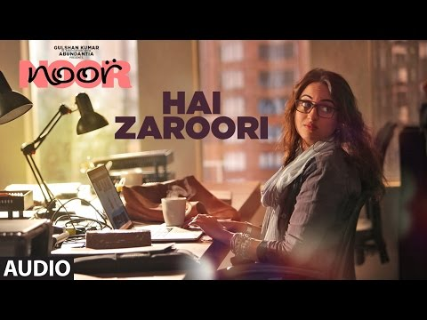 Hai Zaroori Full Audio Song | Noor | Sonakshi Sinha | Amaal Mallik | Prakriti Kakar | T-Series