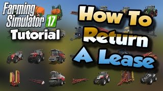 Farming Simulator 17 Tutorial - How To Return A Lease | FS17 Tutorials