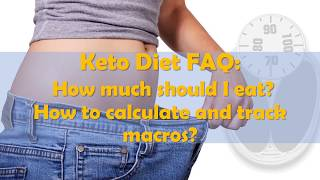 Keto diet FAQ: How much should you eat? How to calculate macros?