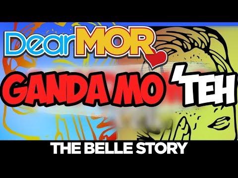"""#DearMOR: """"Ganda Mo Teh"""" The Belle Story 04-26-18"""