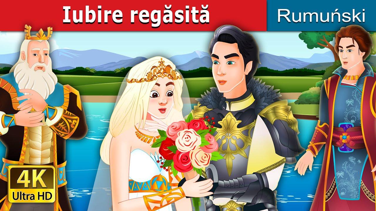 Iubire regăsită | Finding Love Again Story in Romana | Romanian Fairy Tales