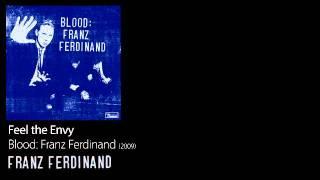 Feel the Envy - Blood: Franz Ferdinand [2009] - Franz Ferdinand