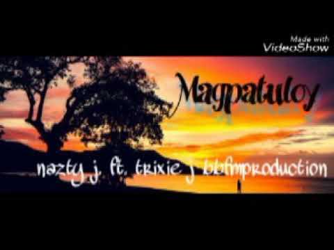 Magpatuloy - nazty j ft. Trixie j bbfmpro