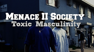 Menace II Society: Why Toxic Masculinity can mean DEATH