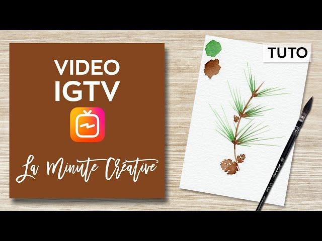 La MINUTE CREATIVE #8 Peindre une branche de pin à l'aquarelle (TUTO IGTV)