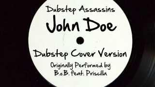 John Doe (DJ Tony Dub/Dubstep Assassins Remix) [Cover Tribute to B.o.B. feat. Priscilla]