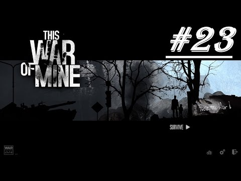 Let's Play This War of Mine [Day 23] (Semi Detached House)