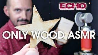 Only Wood Triggers. ASMR Inaudible Echo Tapping
