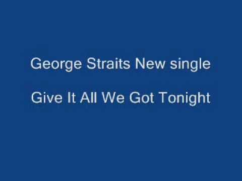 George Straits New Single Give It All We Got Tonight Youtube