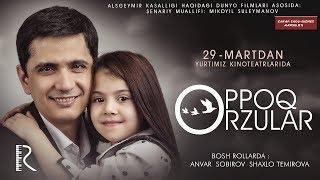 Oppoq orzular (treyler) | Оппок орзулар (трейлер)