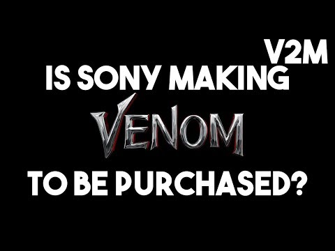 Is Sony Pictures Making The Venom Movie So Disney Will BUY Them?