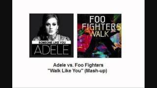 Adele vs. Foo Fighters - Walk Like You (Mash-up)