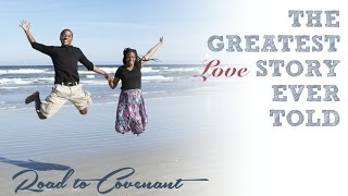Road to Covenant: The Greatest Love Story Ever Told