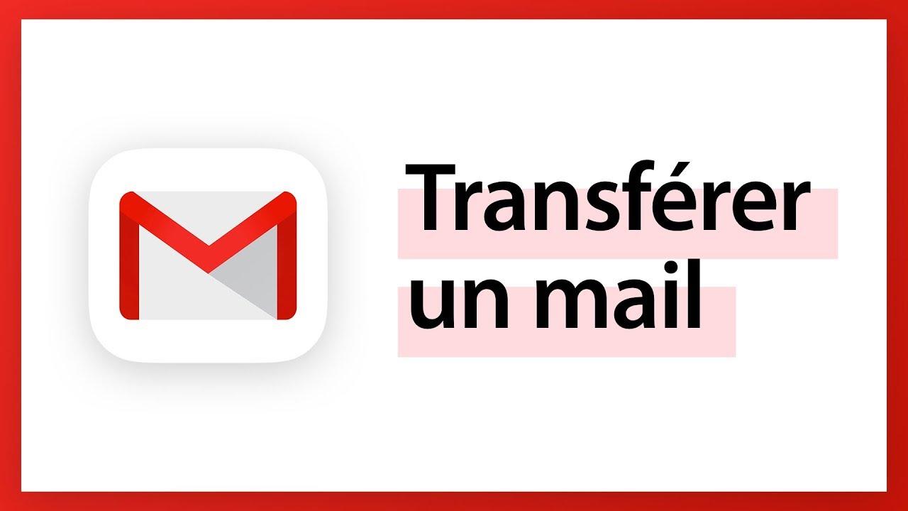 Comment transférer un mail avec Gmail