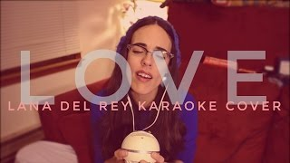 LANA DEL REY - LOVE (karaoke cover by KT Pierce)