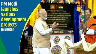 PM Modi launches various development projects in Bhutan