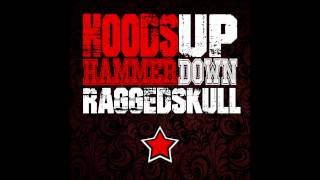 Ragged Skull - Hoods Up, Hammer Down