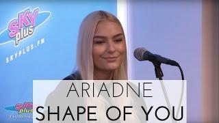 Ariadne - Shape of You (Ed Sheeran Cover) | Sky Plus Kevadcover