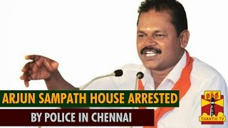 """Arjun Sampath """"House Arrested"""" by Police in Chennai"""