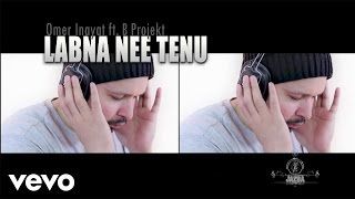 Labna Ni Tenu (Omer Inayat, B-Projekt) Mp3 Song Download