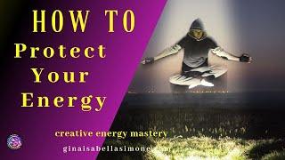 How to Protect Your Energy - #protectyouraura #spiritualhealth