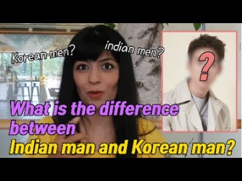 What Is The Difference Between Indian Man And Korean Man?