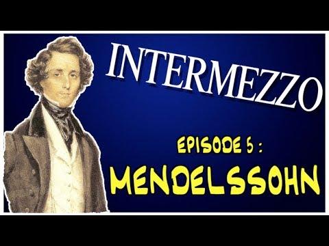 INTERMEZZO - EPISODE 5 : MENDELSSOHN