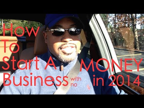 How To Start A Business With No Money In 2014 -Business Plan