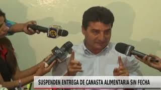 SUSPENDEN ENTREGA DE CANASTA ALIMENTARIA SIN FECHA