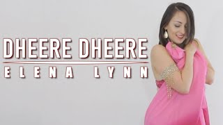 Dheere Dheere Se Meri Zindagi - Yo Yo Honey Singh | Female cover by Elena Lynn