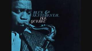 Ike Quebec - Blue and Sentimental