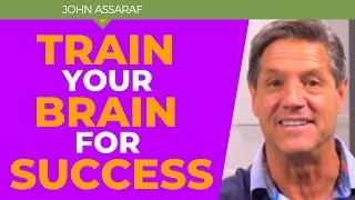 How to Train Your Brain to Achieve Success - John Assaraf