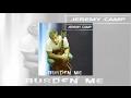 watch he video of Jeremy Camp - Burden Me
