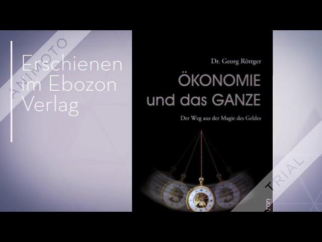 Ökonomie und das Ganze von Dr. Georg Röttger eBook & Print (Buchtrailer)