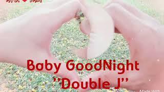 New Myanmar Song 2018/ Double J/baby goodnight /