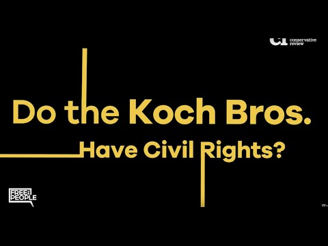 Do the Koch Bros Have Civil Rights?