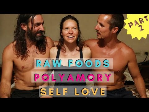 Raw Foods, Self Love & Polyamory (Part 2 of 3)