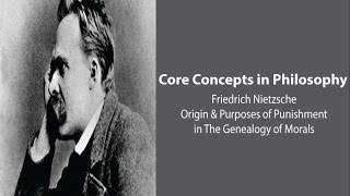 Philosophy Core Concepts: Nietzsche, the Origin and Purposes of Punishment