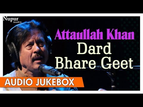 Dard Bhare Geet | Attaullah Khan Sad Songs | Best Collection Of Sad Songs | Nupur Audio