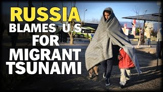 RUSSIA: TSUNAMI OF MIGRANTS IN EUROPE TRIGGERED BY FAILED U.S. FOREIGN POLICY