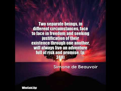 Simone de Beauvoir: Two separate beings, in different circumstances, f...