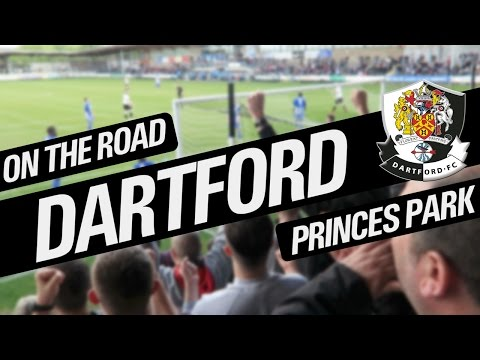 On The Road - DARTFORD FC @ PRINCES PARK