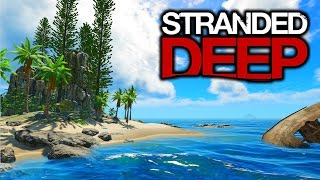 Stranded Deep 2017 - Better Than Ever? - Let's Play Stranded Deep Gameplay