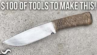 MAKE A KNIFE WITH $100 OF TOOLS YOU PROBABLY ALREADY OWN!!!