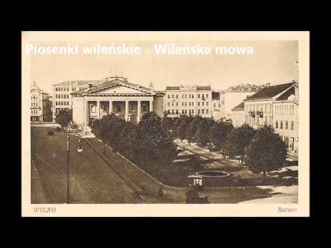 Piosenki wileńskie - Wileńska mowa - Nasza Mowa