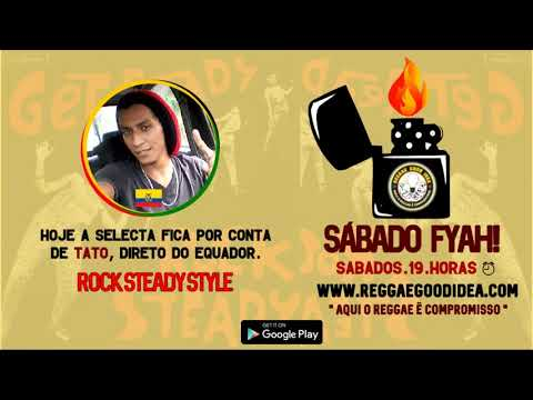 Sábado Fyah - Inna Rock Steady Style  [18-05-2019]. Part. Tato [Equador]