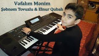 Vefalım menim - Sebnem Tovuzlu & Elnur Qubalı