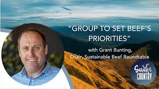 """Group  to set beef's priorities"" with Grant Bunting, Chair, Sustainable Beef Roundtable"