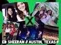 Ed Sheeran Concert // Austin, Texas!